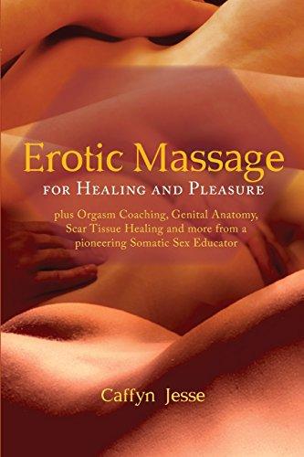 Erotic Massage for Healing and Pleasure: plus Orgasm Coaching, Genital Anatomy, Scar Tissue Healing...