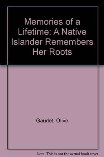 Memories of a Lifetime: A Native Islander Remembers Her Roots: Gaudet, Olive
