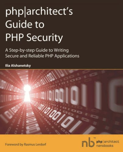 9780973862102: php|architect's Guide to PHP Security: A Step-by-step Guide to Writing Secure and Reliable PHP Applications (PHP Architect Nanobooks)