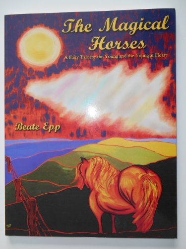 9780973862508: The Magical Horses (A Fairy Tale for the Young and the Young at Heart)