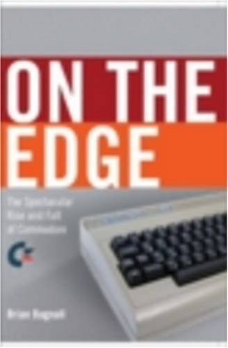 9780973864908: On the Edge: the Spectacular Rise and Fall of Commodore