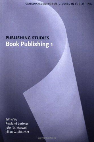 Book Publishing 1: Publishing Studies: Lorimer, Rowland, Maxwell,