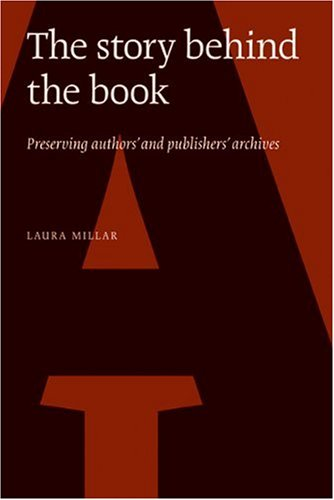 9780973872743: The Story Behind the Book: Preserving Authors' and Publishers' Archives