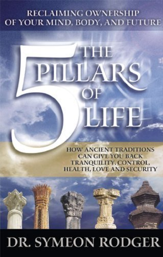 The 5 Pillars of Life: Reclaiming Ownership of Your Mind, Body and Future. (How Ancient Traditions ...