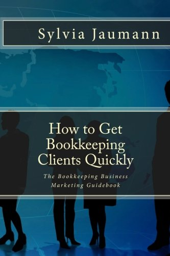 9780973887945: How to Get Bookkeeping Clients Quickly: The Bookkeeping Business Marketing Guidebook