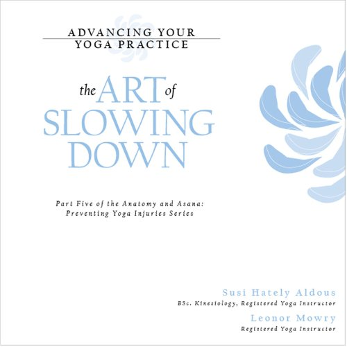 9780973889437: Advancing Your Yoga Practice: The Art of Slowing Down