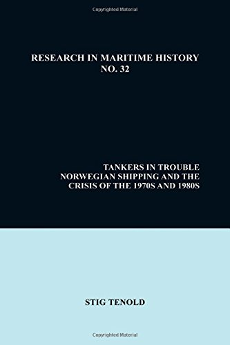 9780973893427: Tankers in Trouble: Norwegian Shipping and the Crisis of the 1970s and 1980s (Research in Maritime History,)