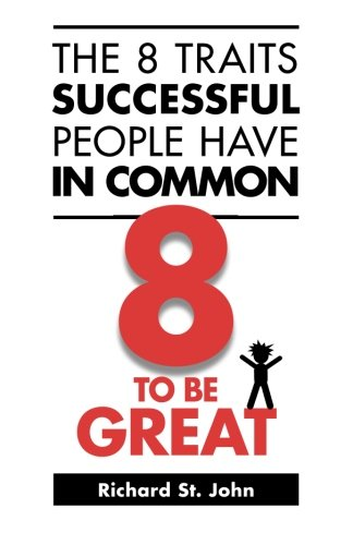 9780973900972: The 8 Traits Successful People Have in Common: 8 to Be Great