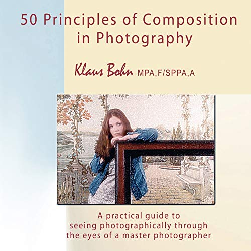 9780973905090: 50 Principles of Composition in Photography: A Practical Guide to Seeing Photographically Through the Eyes of a Master Photographer