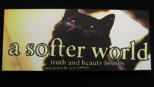 9780973917116: A Softer World: Truth and Beauty Bombs