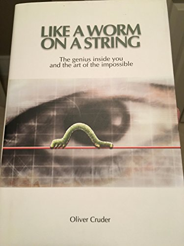 Like a Worm on a String: The Genius Inside You and the Art of the Impossible: Cruder, Oliver