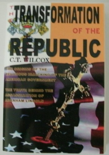 9780973957006: The Transformation of the Republic: The Origins of the Religious Hi-jacking of the American Government and the Truth Behind the Assassination of Abraham Lincoln