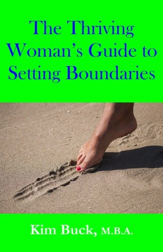 The Thriving Woman's Guide to Setting Boundaries: Kim Buck M.B.A.