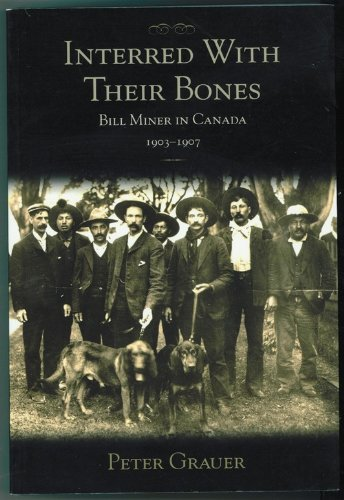 Interred with Their Bones: Bill Miner in Canada 1903-1907: Grauer, Peter
