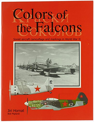 Colors Of The Falcons. Soviet Aircraft Camouflage & Markings In World War II: Jiri Hornat