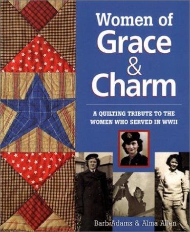 Women of Grace & Charm: A Quilting: Adams, Barb, Allen,
