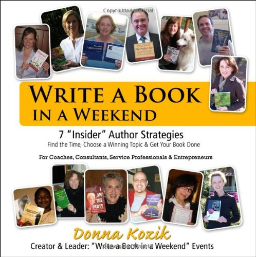 9780974001968: Write a Book in a Weekend: 7 'Insider' Strategies Find the Time, Choose a Winning Topic & Get Your Book Done! For Coaches, Consultants, Service Professionals & Entrepreneurs