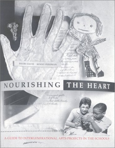 9780974003207: Nourishing the Heart: A Guide to Intergenerational Arts Projects in the School