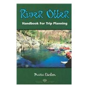 9780974004600: River Otter, Handbook for Trip Planning: Authoritative Guide for Rafters, Kayakers, Canoeists