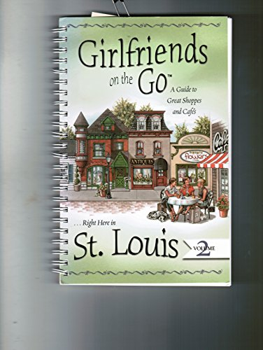 9780974005027: Girlfriends on the Go: A Guide to Great Shoppes and Cafes...Right Here in St. Louis Volume 2