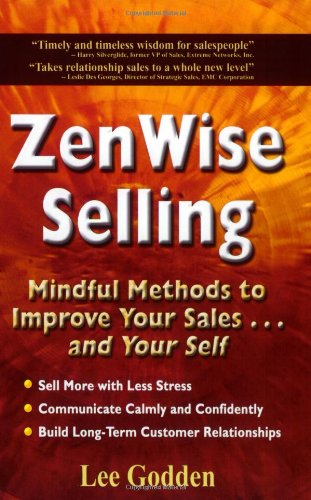 ZenWise Selling: Mindful Methods to Improve Your Sales.and Your Self: Godden, Lee