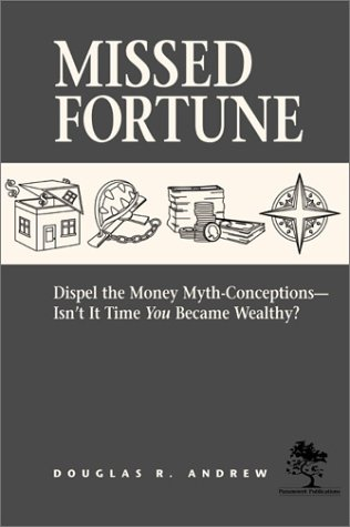 9780974008714: Missed Fortune: Dispel the Money Myth-Conceptions--Isn't It Time You Became Wealthy?
