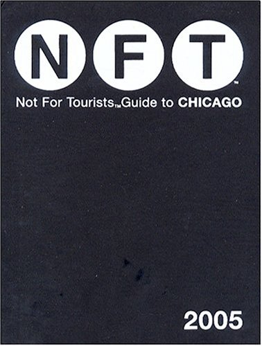 9780974013176: NFT Not For Tourists Guide To Chicago 2005 (Not For Tourists)