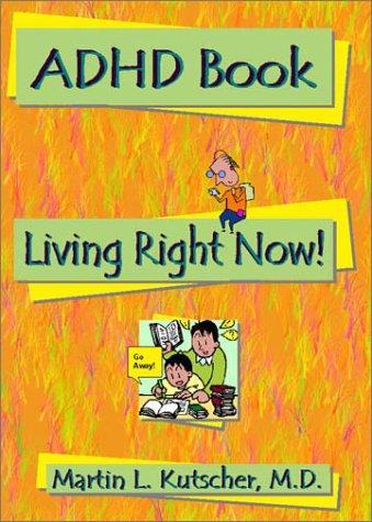 ADHD Book: Living Right Now!: Kutscher, Martin L.