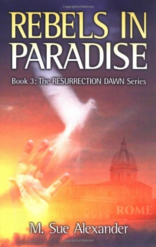 Rebels in Paradise Resurrection Dawn Book 3: M. Sue Alexander