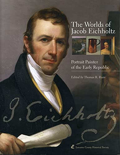 9780974016214: The Worlds of Jacob Eichholtz: Portrait Painter of the Early Republic