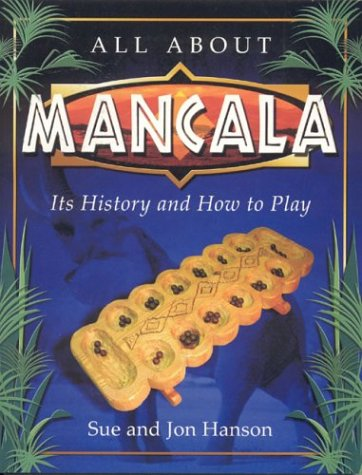 All About Mancala: Its History and How to Play: Sue Hanson