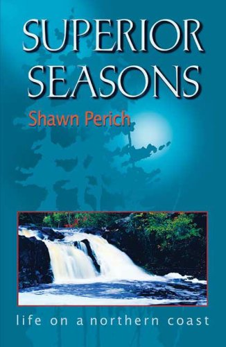 Superior Seasons : Life on a Northern: Perich, Shawn