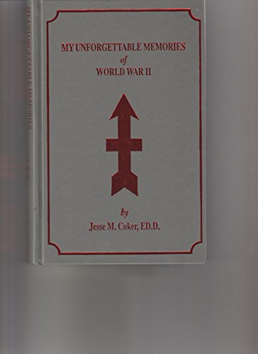 My Unforgetable Memories of World War II: Coker, Jesse M.