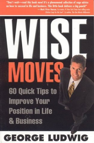 9780974022307: WISE MOVES: Quick Tips to Improve Your Position in Life Business