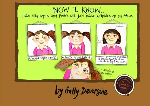 9780974026817: Now I Know...That Silly Hopes and Fears Will Just Make Wrinkles on My Face (Volume 1)