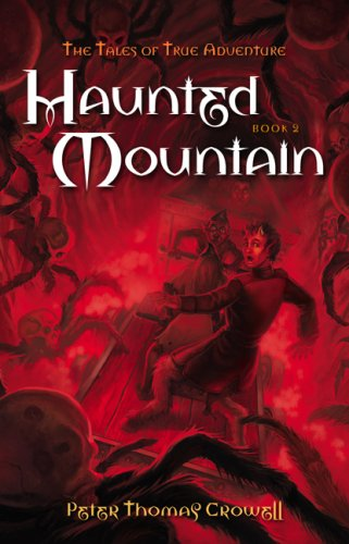 Haunted Mountain: The Tales of True Adventure, Book Two: Crowell, Peter Thomas