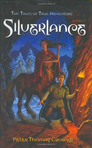 Silverlance: The Tales of True Adventure (Silverlance Book 1): Crowell, Peter Thomas