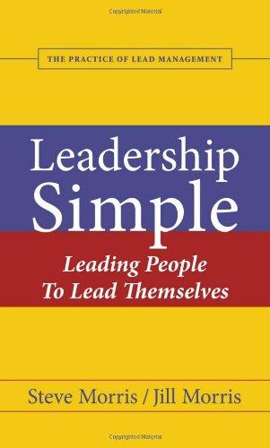 Leadership Simple: Leading People to Lead Themselves: Steve Morris & Jill Morris