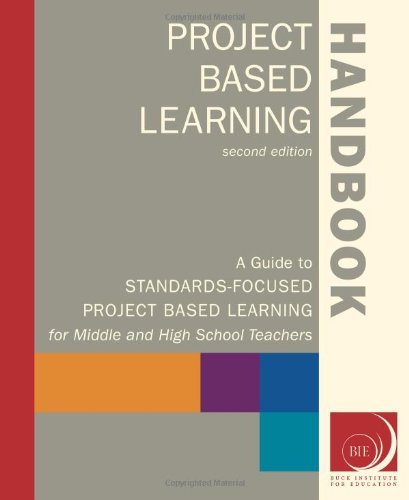 Project Based Learning Handbook: A Guide to Standards-Focused Project Based Learning for Middle and...
