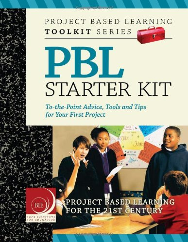 PBL Starter Kit: To-the-Point Advice, Tools and: John Larmer