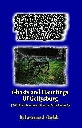 Gettysburg Battlefield Hauntings : Ghosts and Hauntings: Lawrence J. Gavlak