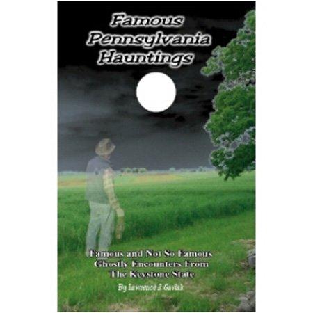 Famous Pennsylvania Hauntings: Famous and Not so: Lawrence J. Gavlak