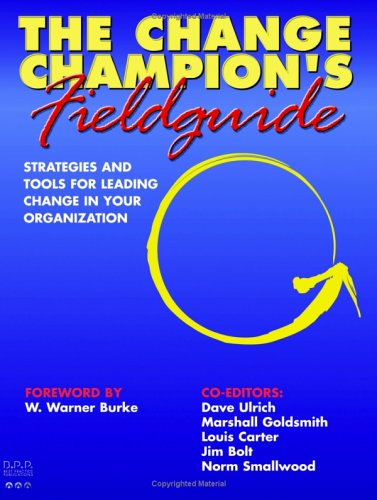 9780974038803: The Change Champion's Fieldguide: Strategies and Tools for Leading Change in Your Organization