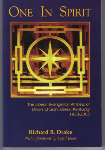 ONE IN SPIRIT: THE LIBERAL EVANGELICAL WITNESS: Drake, Richard B.;
