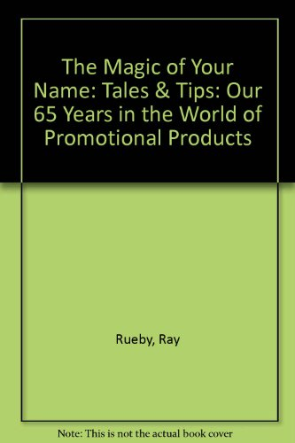 9780974042800: The Magic of Your Name: Tales & Tips: Our 65 Years in the World of Promotional P