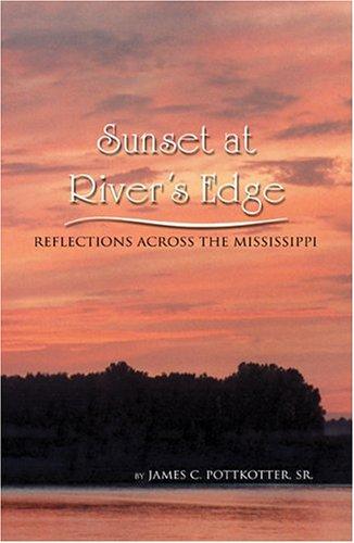Sunset at River's Edge: Reflections Across the Mississippi: James C. Pottkotter Sr.