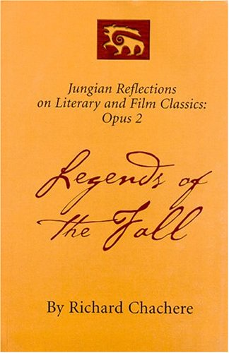 LEGENDS OF THE FALL: JUNGIAN REFLECTIONS ON LITERARY AND FILM CLASSICS: OPUS II: Chachere, Richard