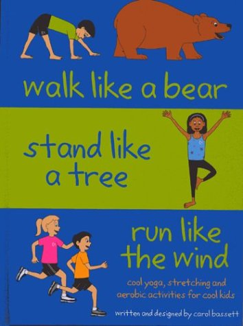 9780974048505: Walk Like a Bear, Stand Like a Tree, Run Like the Wind: Cool yoga, stretching and aerobic activities for cool kids