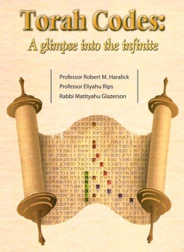 Torah Codes: A Glimpse into the Infinite: Robert M. Haralick, Eliyahu Rips, Matityahu Glazerson