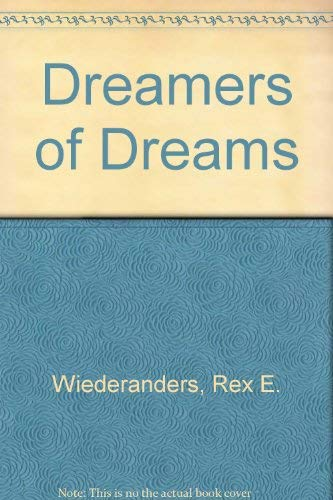 Dreamers of Dreams: Rex Wiederanders